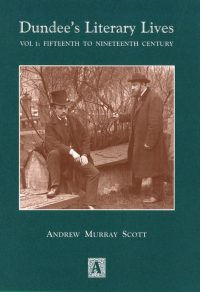 Dundee's Literary Lives Vol 1